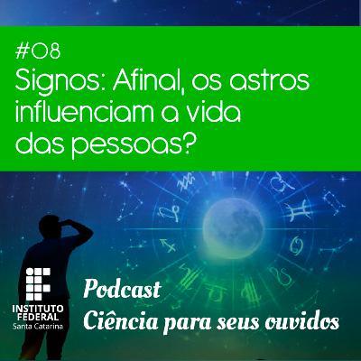 #8 | Ciência para seus ouvidos: Signos e Astrologia - Afinal, qual a influência dos astros na vida das pessoas?