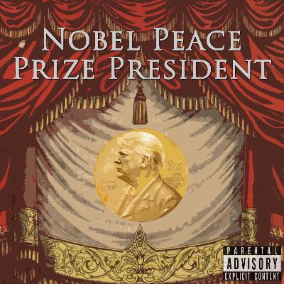 Episode 110: Nobel Peace Prize President