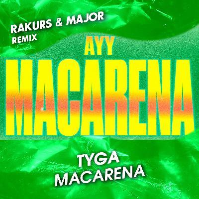 Tyga - Ayy Macarena (Rakurs & Major Extended Remix)