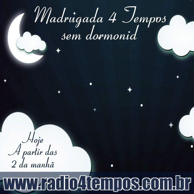 Rádio 4 Tempos - Madrugada sem Dormonid 03:Rádio 4 Tempos
