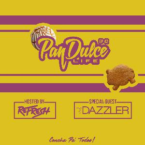 """The Pan Dulce Life"" - Episode 42 feat. DJ Dazzler"