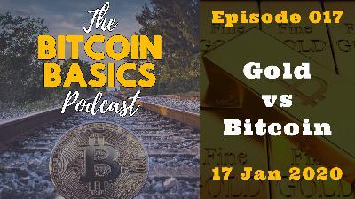 Bitcoin Basics Podcast: Gold vs Bitcoin (017)