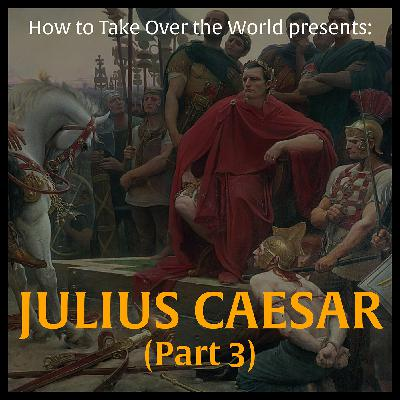 Julius Caesar (Part 3)