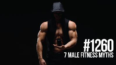1260: 7 Male Fitness Myths That Slow Your Gains