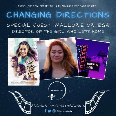 Changing Directions: Mallorie Ortega - Director of The Girl Who Left Home