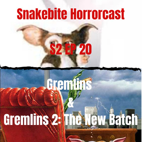 SNAKEBITE HORRORCAST EP20 S2 GREMLINS 1 AND 2