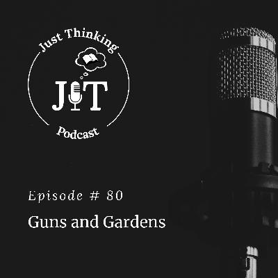 EP # 080 | Guns and Gardens