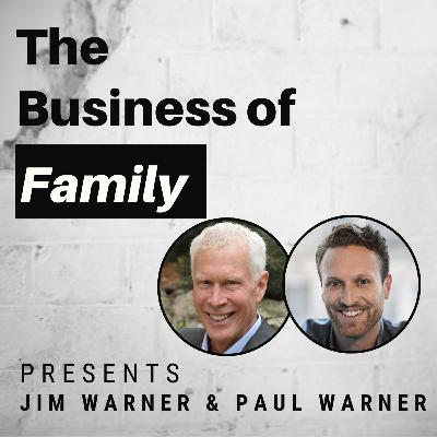 Jim & Paul Warner - Successfully Navigating Multi-Generational Family Dynamics [The Business of Family]