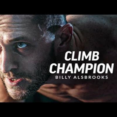 Motivational Podcasts | CLIMB CHAMPION - Best Motivational Speech Video (Featuring Billy Alsbrooks)