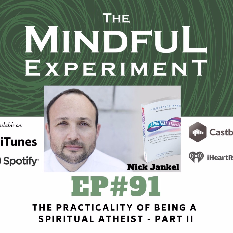 EP#91 - The Practicality of Being a Spiritual Atheist - Part II