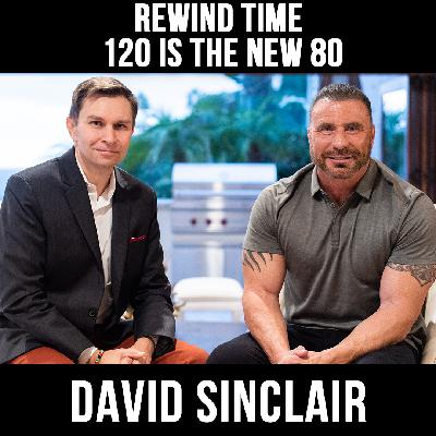 Rewind Time: 120 Is The New 80 - with David Sinclair