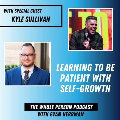 Learning to be Patient with Self-Growth with Kyle Sullivan