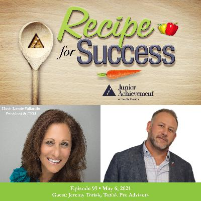 Recipe for Success with Guest Jeremy Torisk, Torisk Pro Advisors