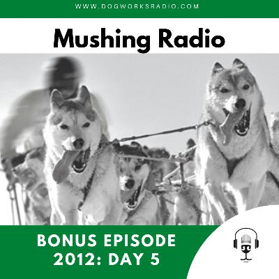 BONUS EPISODE: Iditarod 2012 | Day 5