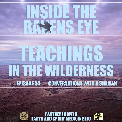 Teachings in the Wilderness - Episode 54 - Conversations with a Shaman