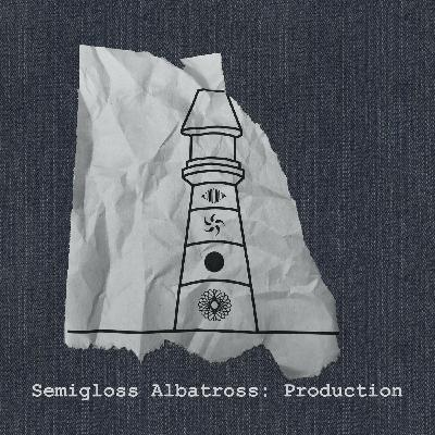 Semigloss Albatross: Production