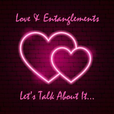 Love & Entanglements | Relationships Then vs Now