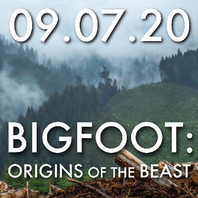 Bigfoot: Origins of the Beast   MHP 09.07.20.