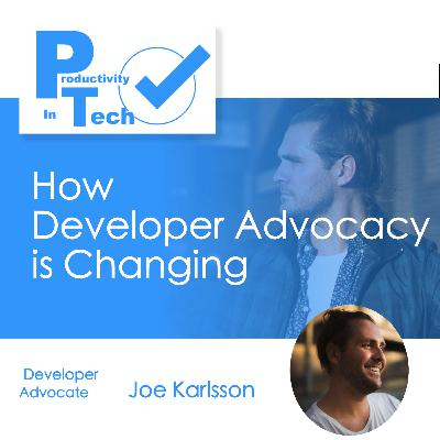 How Developer Advocacy is Changing with Joe Karlsson