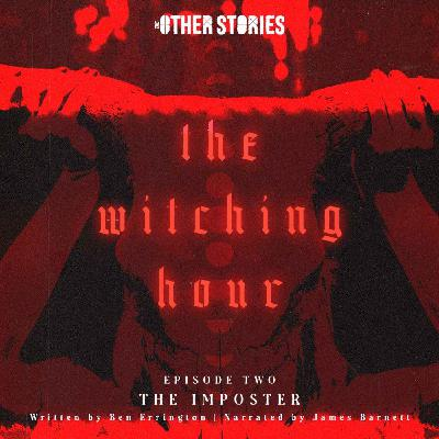 The Witching Hour Ep 2 - The Imposter