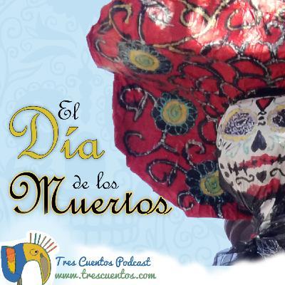 34 - El Día de los Muertos, su historia, tradiciones e influencias - Programa Especial