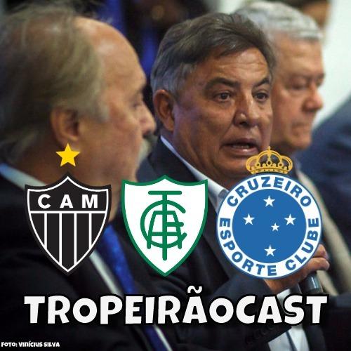 TROPEIRÃOCAST 007 - Será que agora vai Cruzeiro?