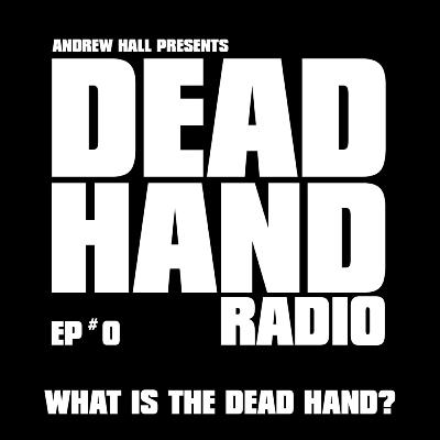 DEAD HAND RADIO EPISODE 0 - WHAT IS THE DEAD HAND?