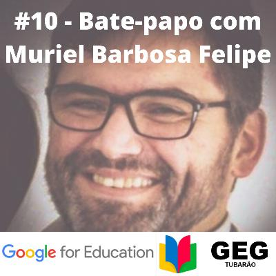 #10 - Grupo de Educadores Google - GEG com Muriel Barbosa Felipe