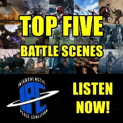 #299: Top Five Battle Scenes | The IPC Podcast LIVE