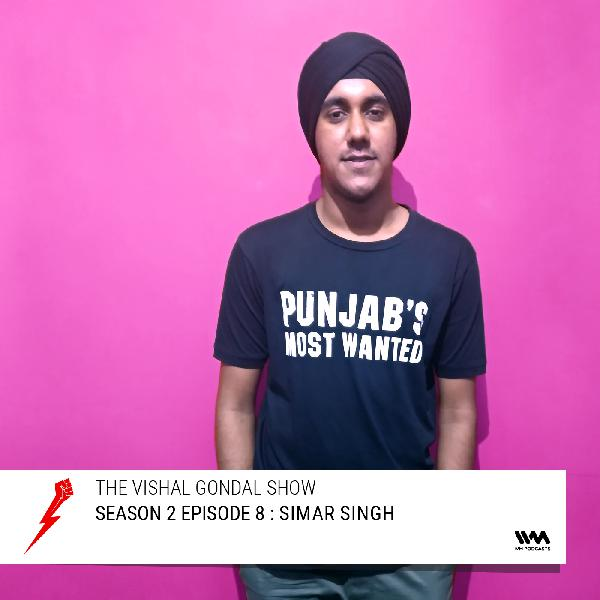 S02 E08: Simar Singh