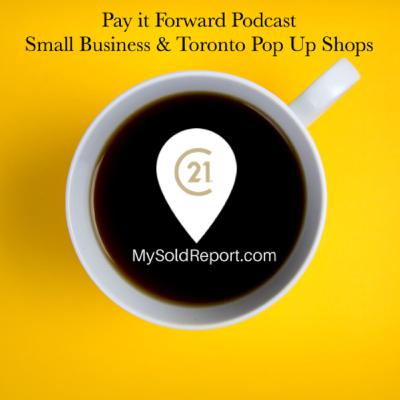 Episode 149: Pay It Forward Podcast for Toronto & GTA small business & pop up shops