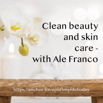 #33 - Clean beauty and skin care - Ale Franco
