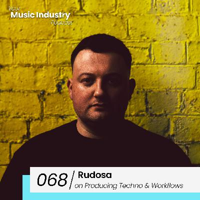 068: Rudosa on Producing Techno, Creative Workflows & Artist/DJ Income
