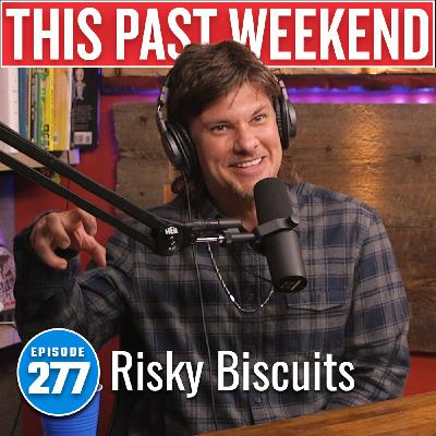 Risky Biscuits | This Past Weekend #277