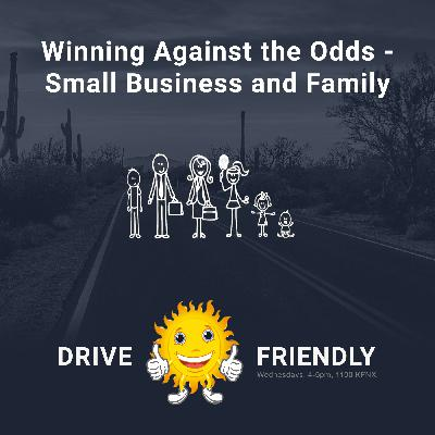 Winning Against the Odds – Small Business and Family with tons of guests!