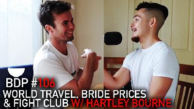 #106 - World Travel, Bride Prices & Fight Club w/ Hartley Bourne