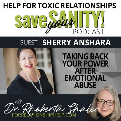 Taking Back Your Power After Emotional Abuse  Guest: SHERRY ANSHARA