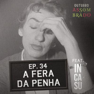 Episódio 34 - A Fera da Penha feat In Casu