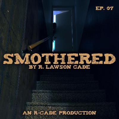 Smothered - EP. 07