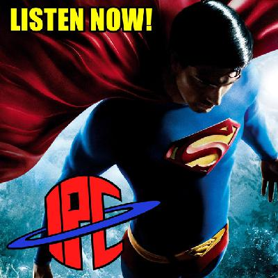 #282: Superman Returns | The IPC Podcast LIVE