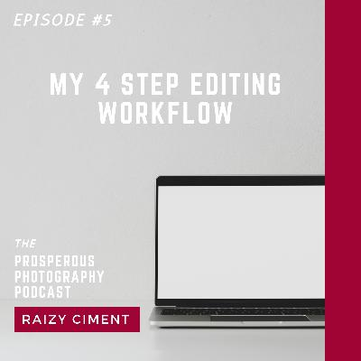 Episode #5 - My 4 step editing workflow