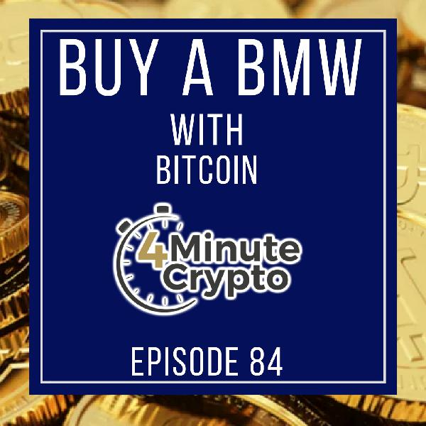 Buy A BMW With Bitcoin | 4 Minute Crypto S1E84