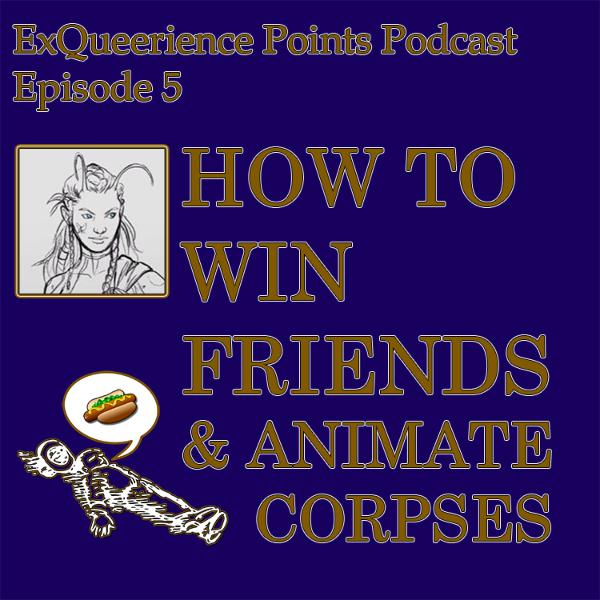 Episode 5 How to Win Friends & Animate Corpses