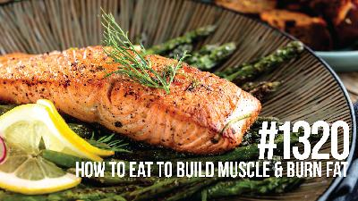 1320: How to Eat to Build Muscle & Burn Fat