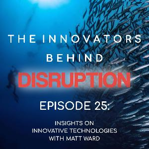 Insights on Innovative Technologies with Matt Ward