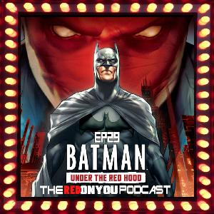 Ep.29 - Batman- Under the Red Hood