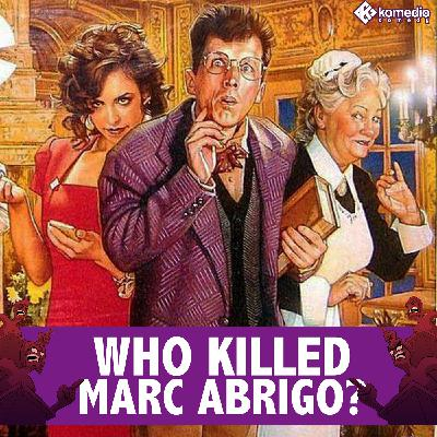 WHO KILLED MARC ABRIGO: A Nerd Rage Mystery!