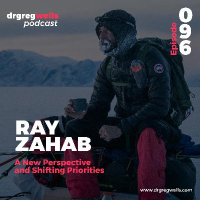 #96. Ray Zahab on a New Perspective and Shifting Priorities