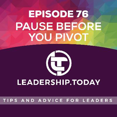 Episode 76 - Pause Before You Pivot