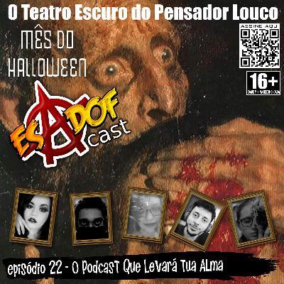 Esadof Cast 22 - O Podcast Que Levará Tua Alma